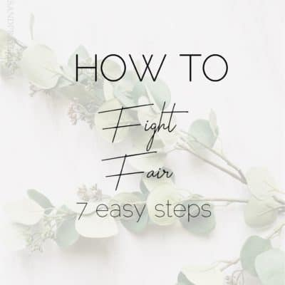 How To Fight Fair – 7 Steps to Healthy Conflict