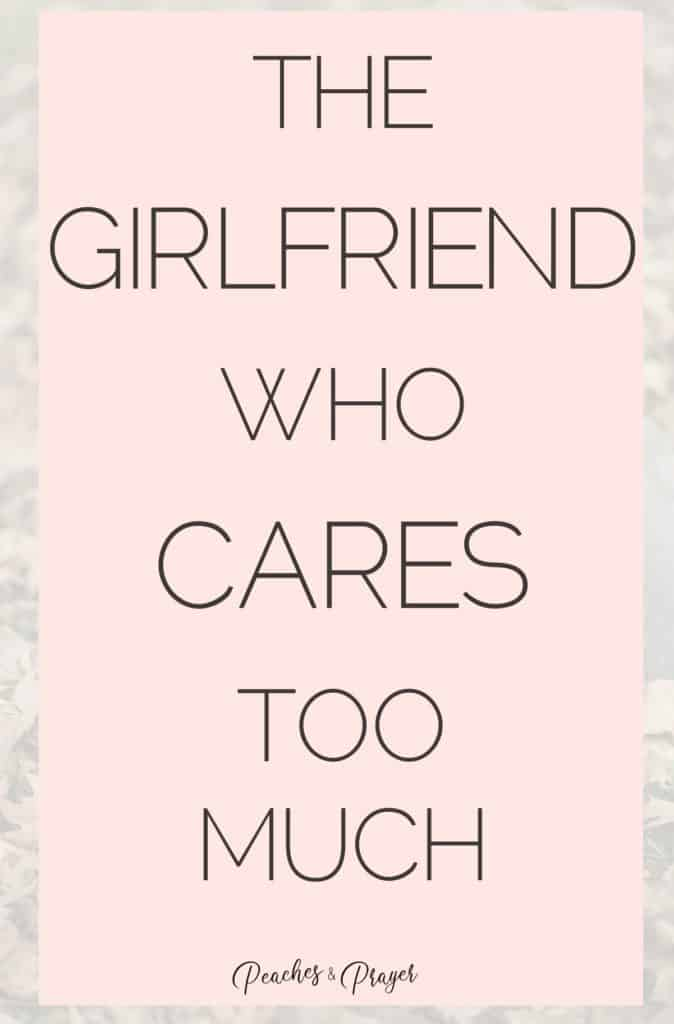 for the girlfriend who cares too much