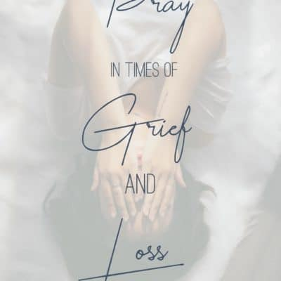 Praying the Promises in Times of Grief & Loss {The Prayer Series}