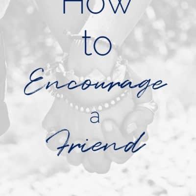 6 Easy Ways To Encourage A Friend {Free Printable}