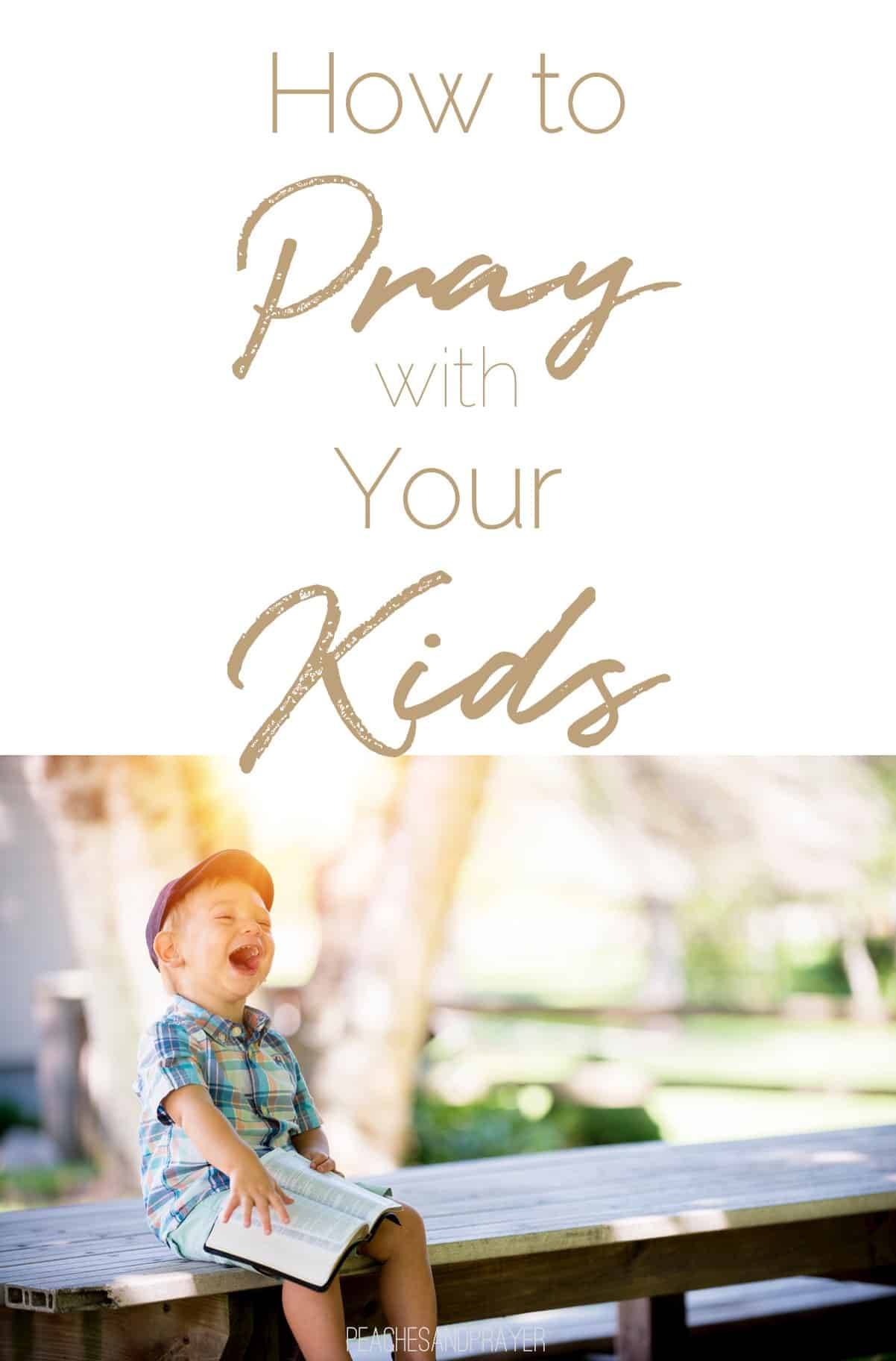 How to Pray with Your Kids & What to Say