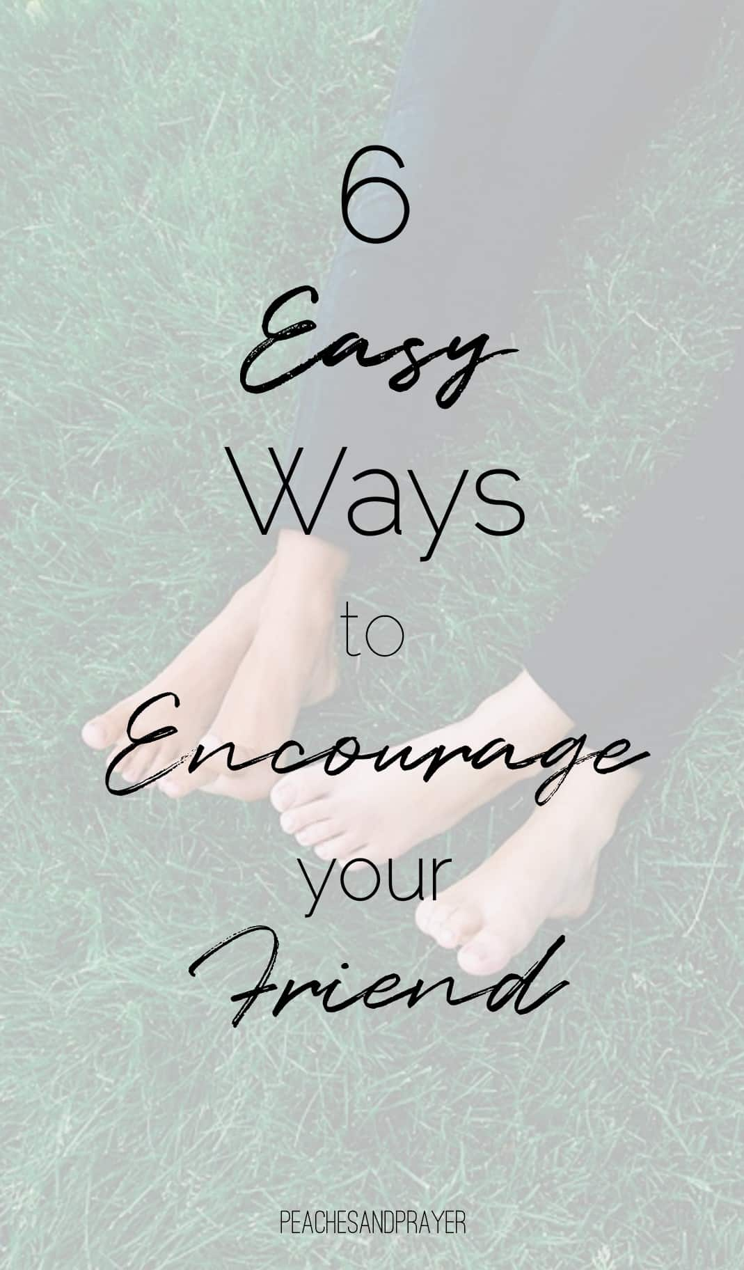 Ways to encourage a friend