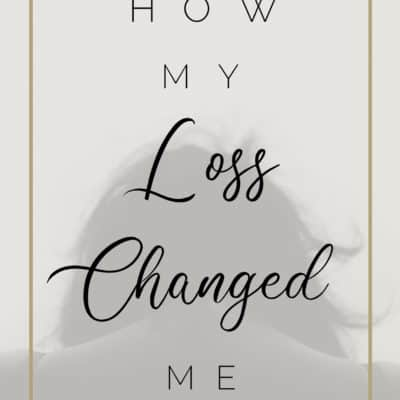 How Loss Has Changed Me