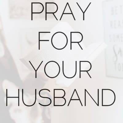 How To Pray For Your Husband {The Prayer Series}