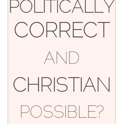 Can I be a Politically Correct Christian?